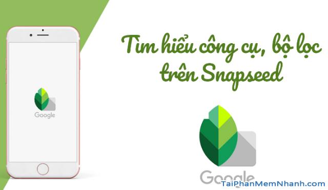 Những công cụ, bộ lọc bạn cần biết trên ứng dụng Snapseed