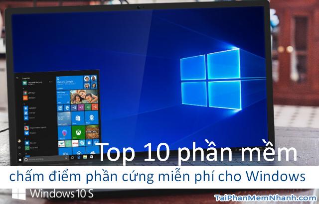 Top 10 phần mềm chấm điểm phần cứng miễn phí cho Windows