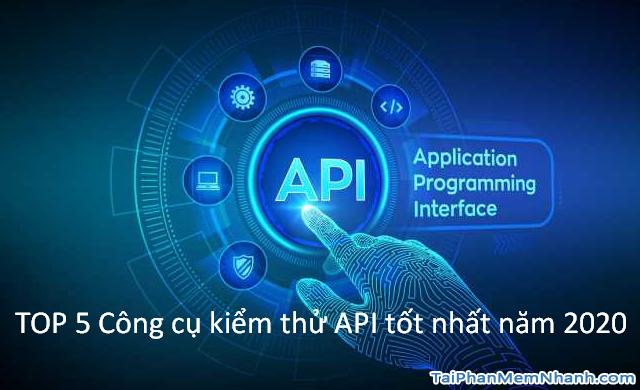 TOP 5 Công cụ kiểm thử API tốt nhất năm 2020