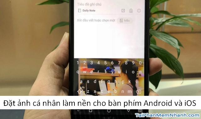 Đặt ảnh cá nhân làm giao diện bàn phím Android và iOS