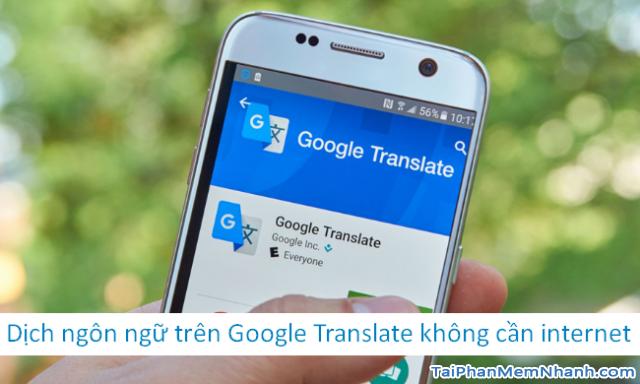 Google Translate: Thủ thuật dịch ngôn ngữ không cần internet