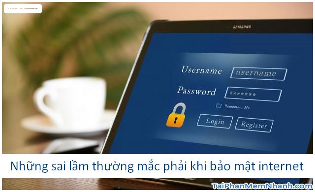 Những sai lầm thường mắc phải khi bảo mật internet