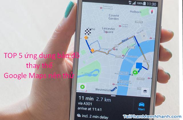 TOP 5 ứng dụng bản đồ thay thế Google Maps nên thử