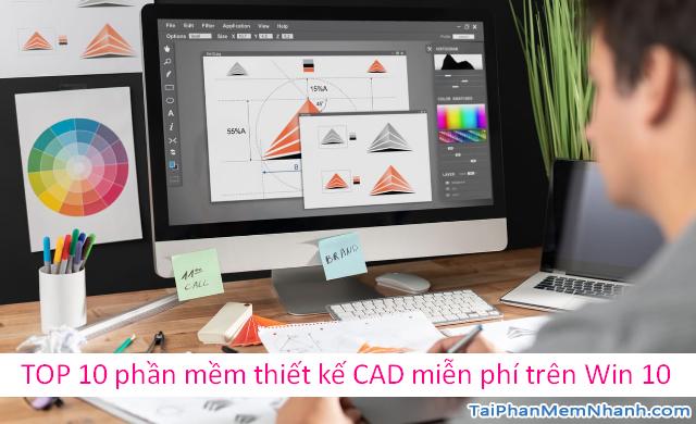 TOP 10 phần mềm thiết kế CAD miễn phí trên Windows 10