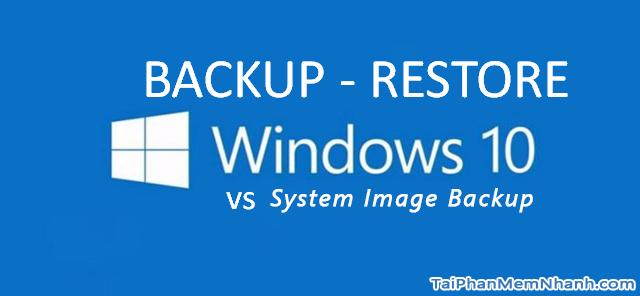 Dùng System Image để Sao lưu & Phục hồi Windows 10