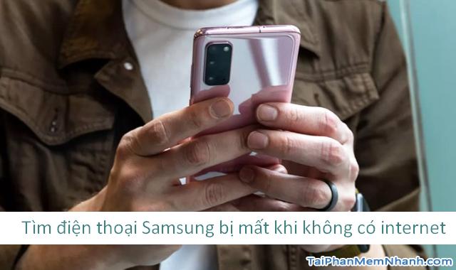 Cách tìm điện thoại Samsung bị mất khi không có internet