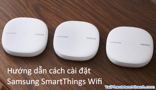 Hướng dẫn cách cài đặt Samsung SmartThings Wifi