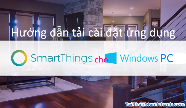 Hướng dẫn tải cài đặt SmartThings cho PC Windows