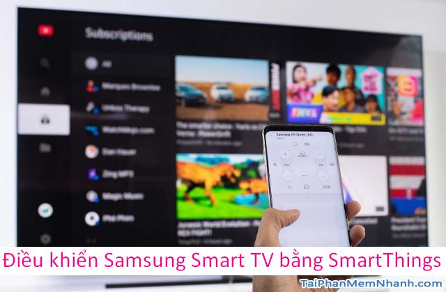 Điều khiển Samsung Smart TV bằng App SmartThings trên mobile