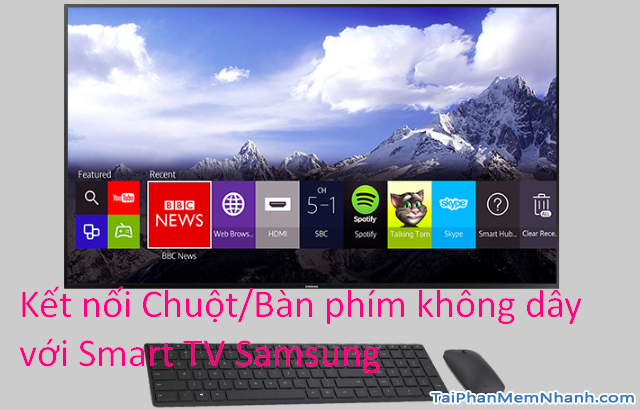 Cách kết nối Chuột/Bàn phím không dây với Smart TV Samsung