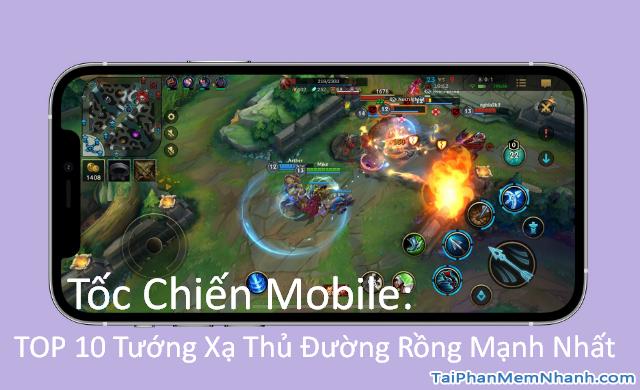 Tốc Chiến Mobile: TOP 10 Tướng Xạ Thủ Đường Rồng Mạnh Nhất