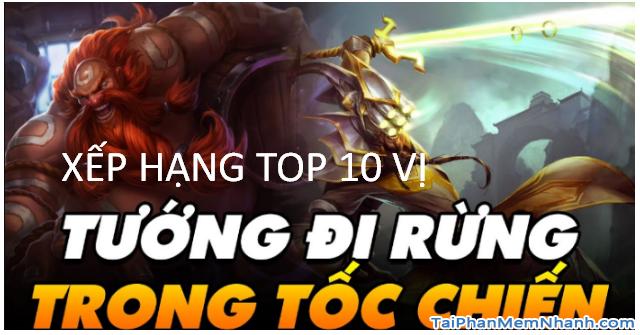 Tốc Chiến Mobile: TOP 10 tướng đi Rừng mạnh nhất game
