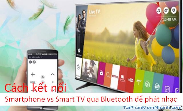 Cách kết nối Smartphone với Smart TV qua Bluetooth để phát nhạc
