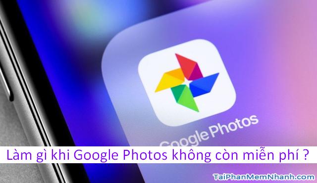 Nên làm gì khi ứng dụng Google Photos không còn miễn phí ?
