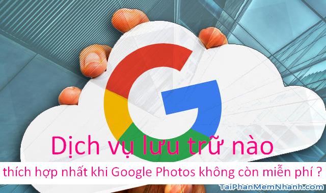 Dịch vụ lưu trữ nào thích hợp nhất khi Google Photos không còn miễn phí ?