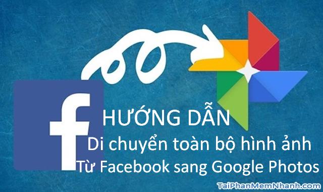 Hướng dẫn di chuyển ảnh từ Facebook sang Google Photos