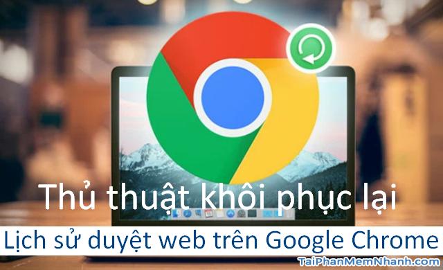 Thủ thuật khôi phục lại Lịch sử duyệt web trên Google Chrome