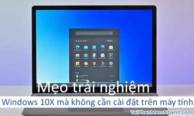Mẹo trải nghiệm Windows 10X mà không cần cài đặt trên máy tính
