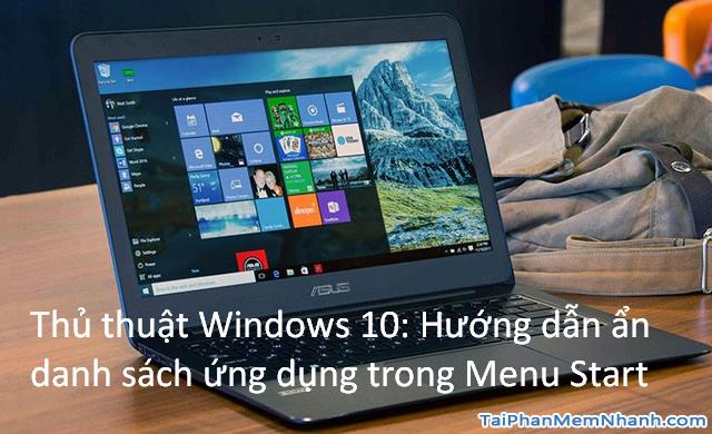 Thủ thuật Windows 10: Hướng dẫn ẩn danh sách ứng dụng trong Menu Start