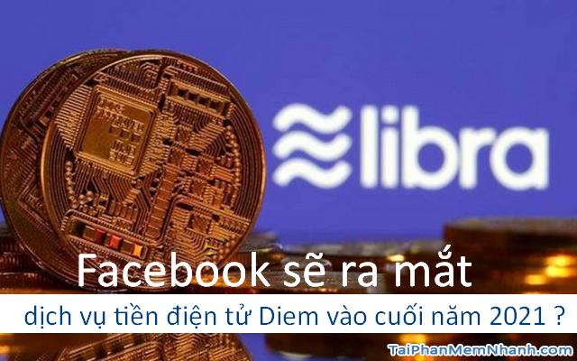 Facebook sẽ ra mắt dịch vụ tiền điện tử Diem vào cuối năm 2021 + Hình 1
