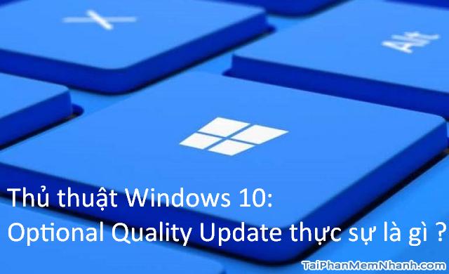 Thủ thuật Windows 10: Optional Quality Update là gì ?