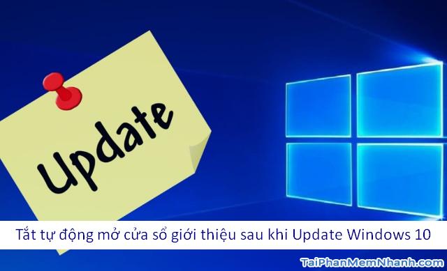 Cách tắt tự động mở cửa sổ giới thiệu sau khi Update Windows 10
